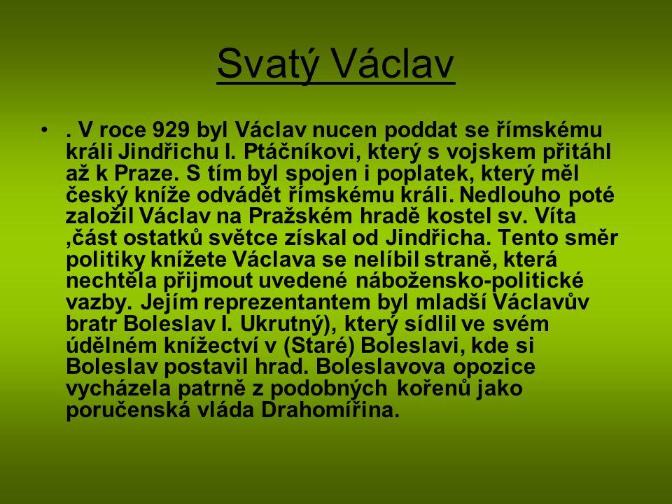 Svatý Václav Všechny pozdější literární prameny líčí Václavův a Boleslavův konflikt jako velmi osobní.
