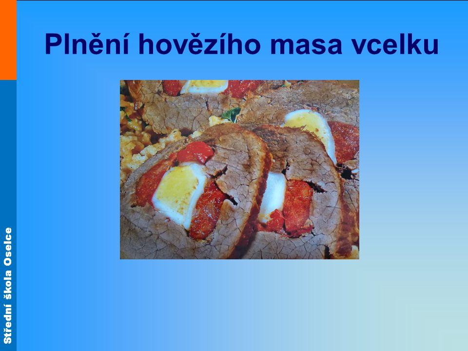 Střední škola Oselce Hovězí roláda s rajčaty Vepřová roláda Plnění hovězího masa vcelku