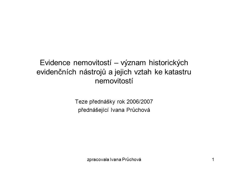 zpracovala Ivana Průchová2 Vztah předchozích evidencí nemovitostí k současnému katastru nemovitostí (KN) Vývoj evidence právních vztahů k pozemkům –veřejné knihy zemské desky – vznik 2.pol.13.st.