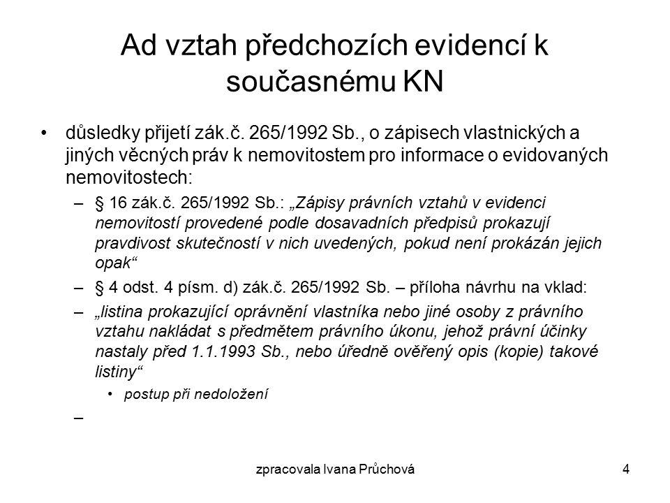 zpracovala Ivana Průchová5 Registrace smluv OZ, notářský řád –Smlouvy podléhají registraci –Význam registrace Vznik KÚ –§ 15 zák.č.