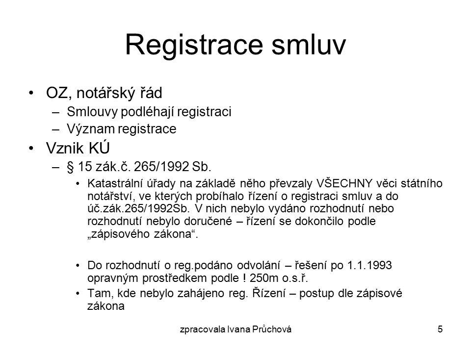 zpracovala Ivana Průchová6 Ad vztah předchozích evidencí nemovitostí k dnešnímu KN Důsledky přijetí zák.č.