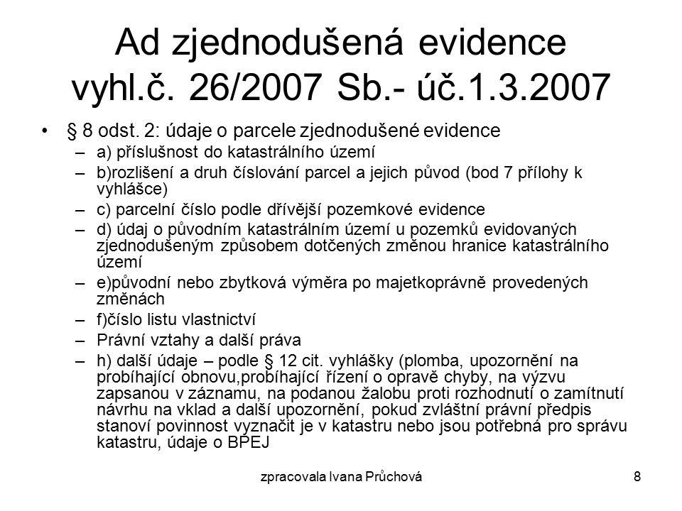 zpracovala Ivana Průchová9 Postupné doplňování pozemků dosud evidovaných zjednodušeným způsobem do katastrální mapy § 90 vyhl.č.