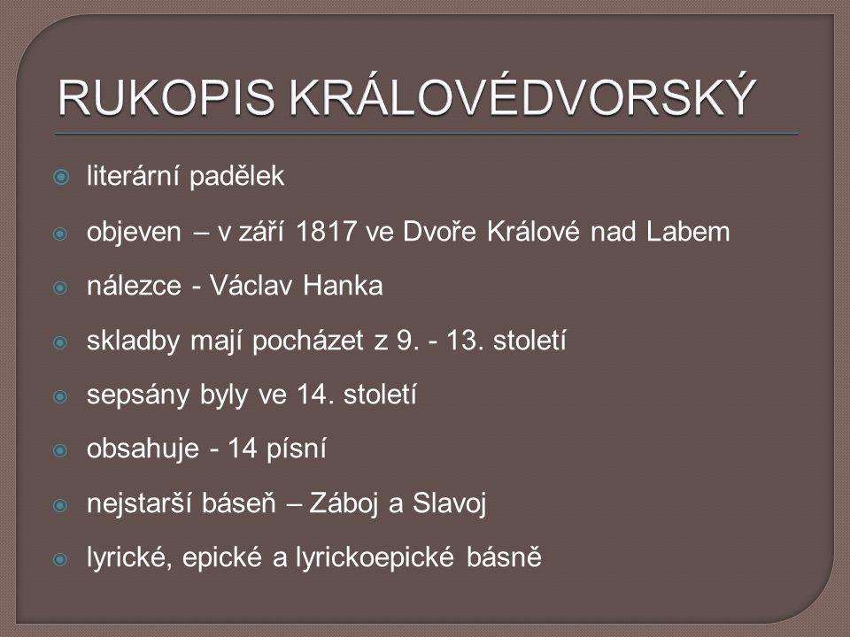  také literární padělek  objeven - na zámku Zelená Hora  nálezce - Josef Linda  obsahuje básně – Libušin soud a Sněmy  skladby mají pocházet z 8.