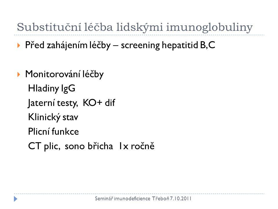 Substituční léčba lidskými imunoglobuliny  IV podání dávkování do 400 mg/kg 1x za 3-4 týdny  Snížení rizika vzniku nežádoucích účinků rychlost aplikace – NUTNO POMALU.