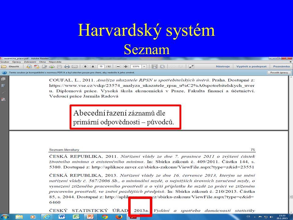 Harvardský systém (jméno – datum) Odkaz je tvořen pomocí kulatých závorek, do kterých se uvede příjmení prvního autora, rok, případně strana.