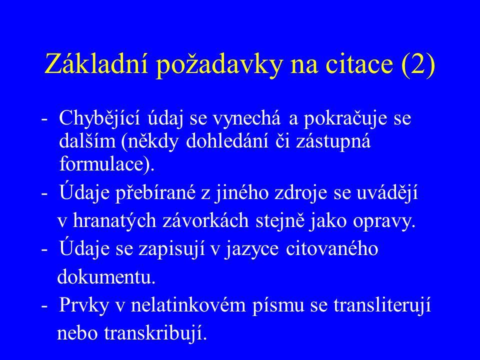 Základní požadavky na citace (3) -Prvky v nelatinkovém písmu se transliterují nebo transkribují.