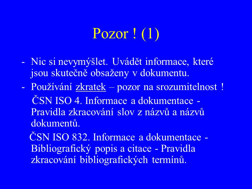 Zdroje bibiografických údajů Titulní strana nebo její ekvivalent (úvodní obrazovka, etiketa na disku, …).
