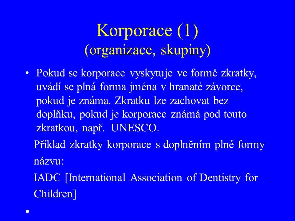Koporace (2) K rozlišení různých korporací se stejným jménem lze přidat sídlo korporace.