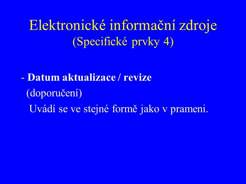 Elektronické informační zdroje ( Specifické prvky 5) -Datum citování (povinný údaj pro online dokumenty) vid.