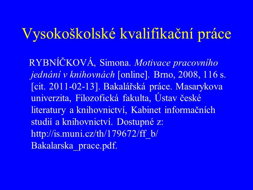 Technické normy a standardy ČSN ISO 690 neuvádí, doporučení: ČSN 01 6910.