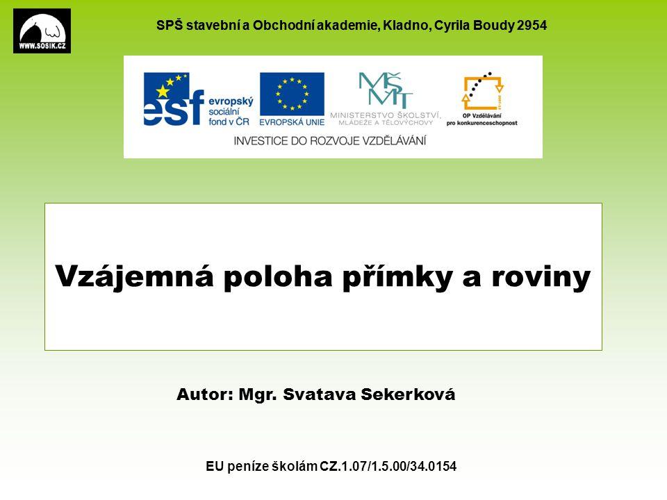 SPŠ stavební a Obchodní akademie, Kladno, Cyrila Boudy 2954 EU peníze školám CZ.1.07/1.5.00/34.0154 Tematický okruhStereometrie AnotaceDeskriptivní geometrie pro 3.