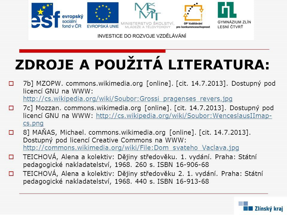 ZDROJE A POUŽITÁ LITERATURA:  MOUČKOVÁ, Miroslava: Za časů přemyslovských králů.