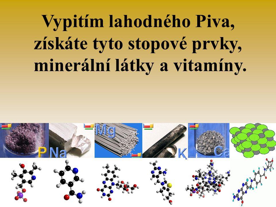 Vypitím lahodného Piva, získáte tyto stopové prvky, minerální látky a vitamíny.