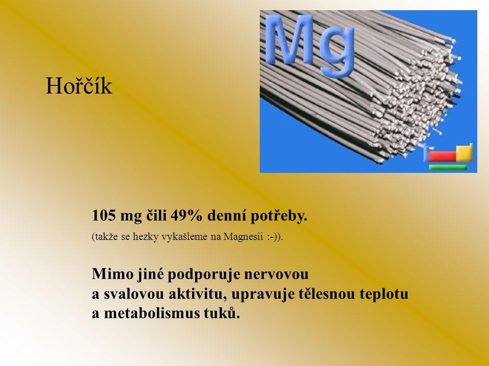 Hořčík 105 mg čili 49% denní potřeby.(takže se hezky vykašleme na Magnesii :-)).