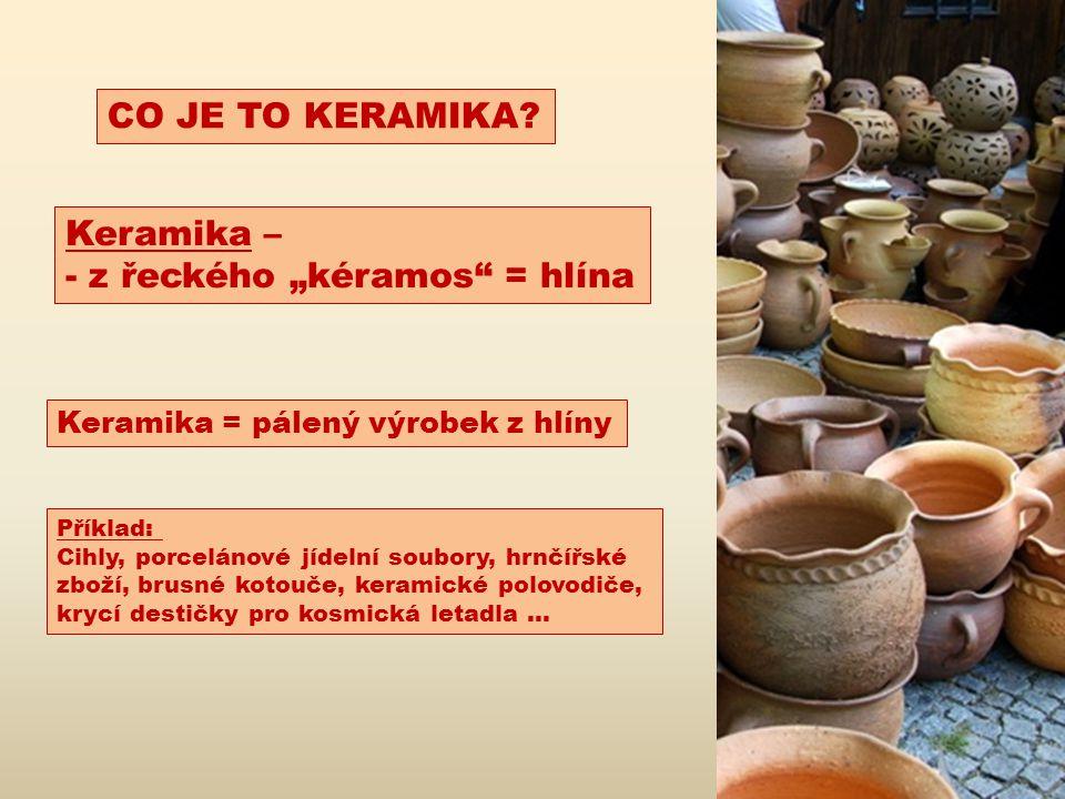 Jak keramiku dělíme? KERAMIKA (podle technologie výroby) Vytvářená ručněOdlévaná do forem