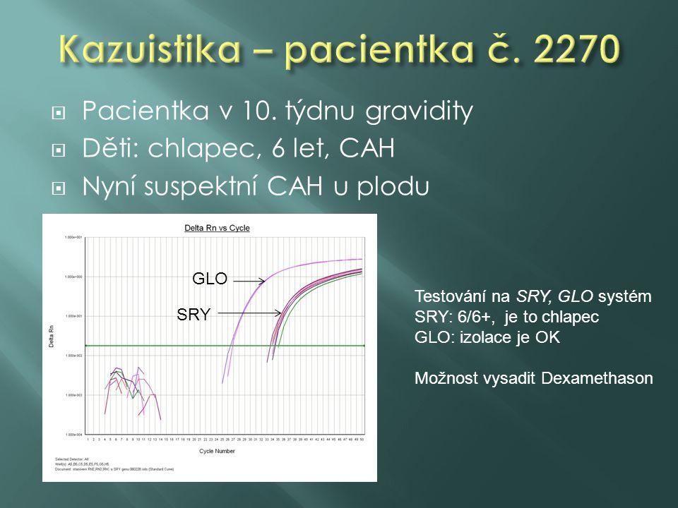  Pacientka: přenašečka hemofilie A  Týden gravidity 11+5 Testování na SRY, GLO systém SRY: 0/6+, je to děvče GLO: izolace je OK Pacientka nemusí podstoupit další vyšetření (AMC) GLO