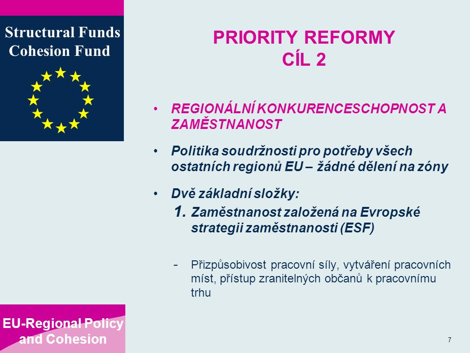 EU-Regional Policy and Cohesion Structural Funds Cohesion Fund 8 PRIORITY REFORMY CÍL 2 2.