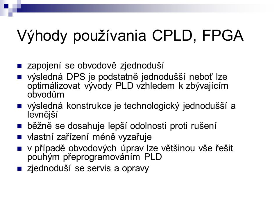 Využitie CPLD, FPGA DSP, software-defined radio, aerospace and defense systems, ASIC prototyping, medical imaging, computer vision, speech recognition, cryptography, bioinformatics, computer hardware emulation DSPsoftware-defined radioaerospacedefenseASIC medical imagingcomputer visionspeech recognitioncryptographybioinformatics computer hardware emulation