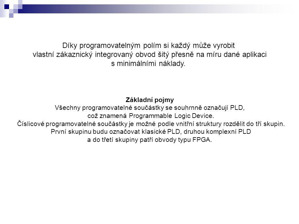 PLD – Programmable Logic Devices Obvody této kategorie jsou charakteristické vnitřní strukturou podle následujícího obrázku.