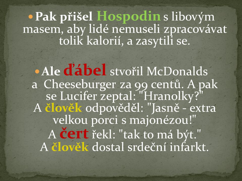Pak přišel Hospodin s libovým masem, aby lidé nemuseli zpracovávat tolik kalorií, a zasytili se.