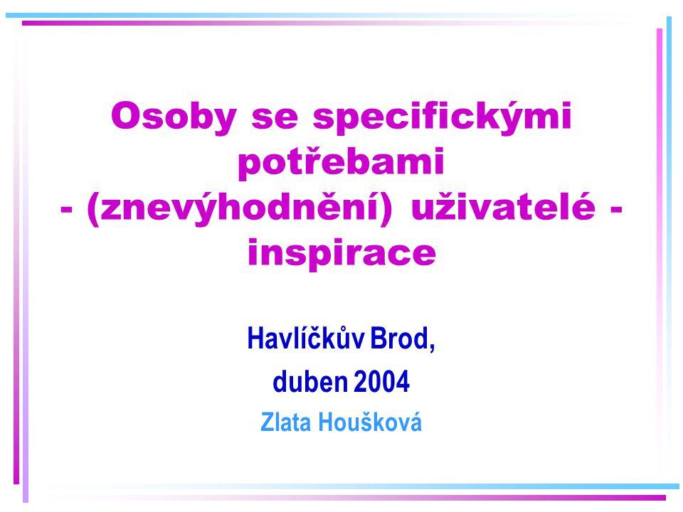 Skupiny Fyzické handicapy Smyslové handicapy Mentální handicapy http://www.helpnet.cz