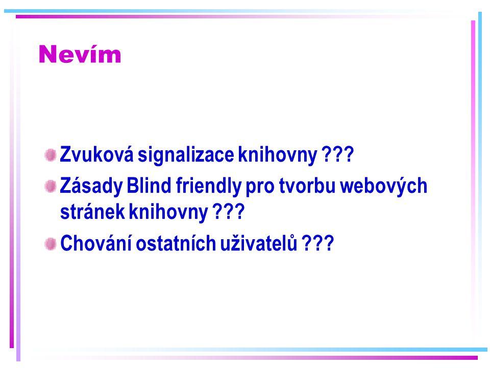 Důležité české weby http://www.sons.cz http://www.tyfloservis.cz/http://www.tyfloservis.cz/ (OPS, Praha) http://www.tyflocentrum.cz/http://www.tyflocentrum.cz/ (ve všech krajích) http://www.braillnet.cz/ http://www.ktn.cz/http://www.ktn.cz/ (Knihovna a tiskárna pro nevidomé K.E.Macana)
