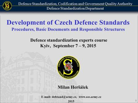 Defence Standardization, Codification and Government Quality Authority Defence Standardization Department 1 Development of Czech Defence Standards Procedures,