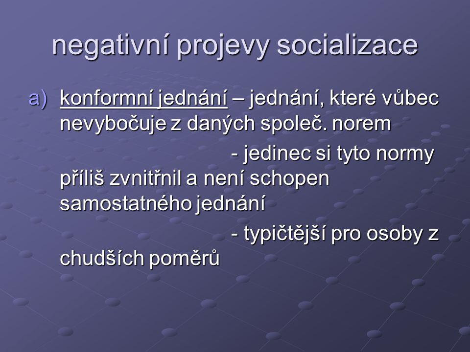 b) deviantní – je důsledkem špatné socializace - jedinec nebyl schopen přijmout normy - jedinec nebyl schopen přijmout normy