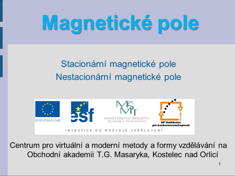 Stacionární magnetické pole Magnetické pole tyčového magnetu: magnetka severní pól (N) – tmavě zbarven - ukazuje k jižnímu pólu magnetu 2