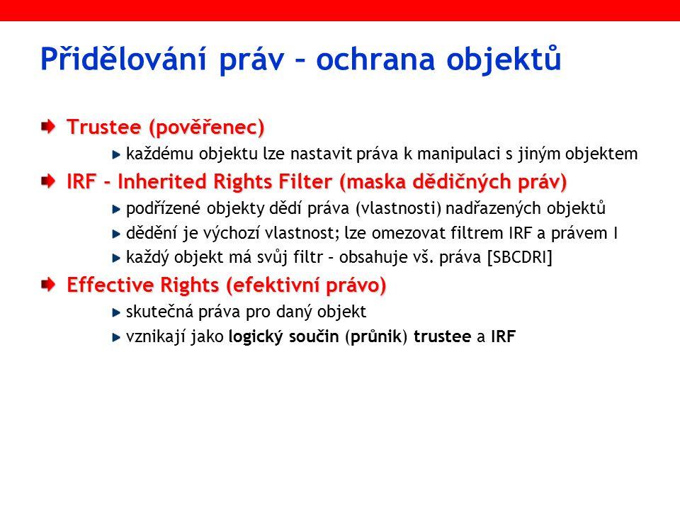 Vyhodnocení práv EFEKTIVNÍ PRÁVA práva v Trustee Průnik efektivních práv z nadřazeného objektu a IRF Má objekt definována trustee k danému objektu.