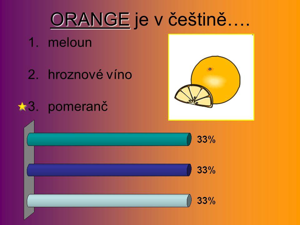 ORANGE ORANGE je v češtině…. 1.meloun 2.hroznové víno 3.pomeranč