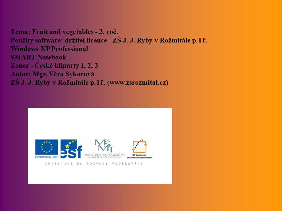 Téma: Fruit and vegetables - 3.roč. Použitý software: držitel licence - ZŠ J.