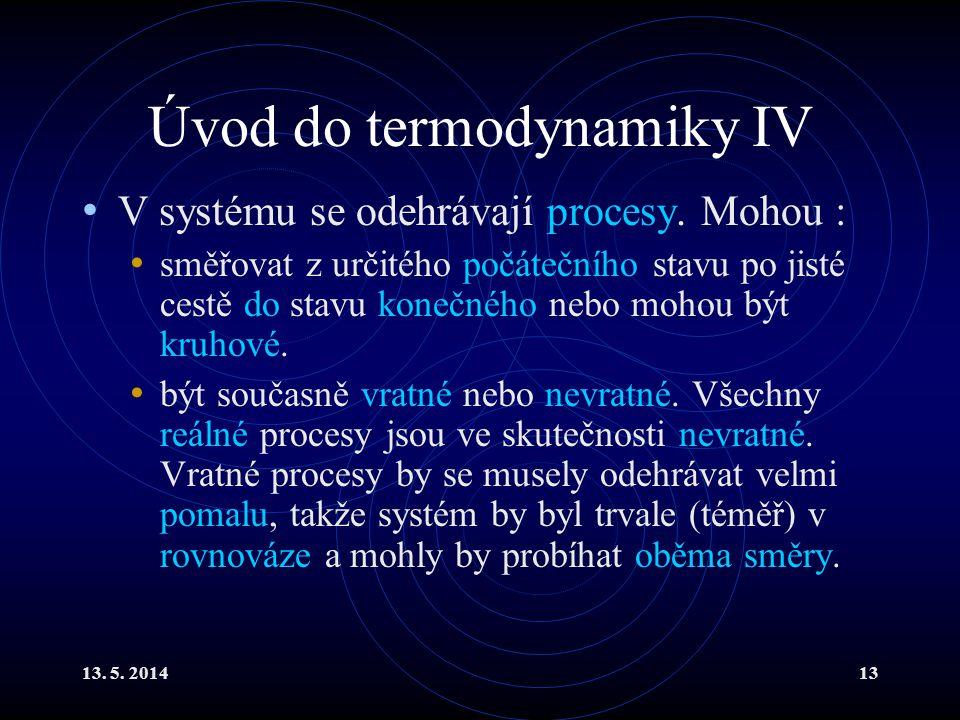 13.5. 201414 1. věta termodynamická I Do systému můžeme dodat energii jako : Teplo.