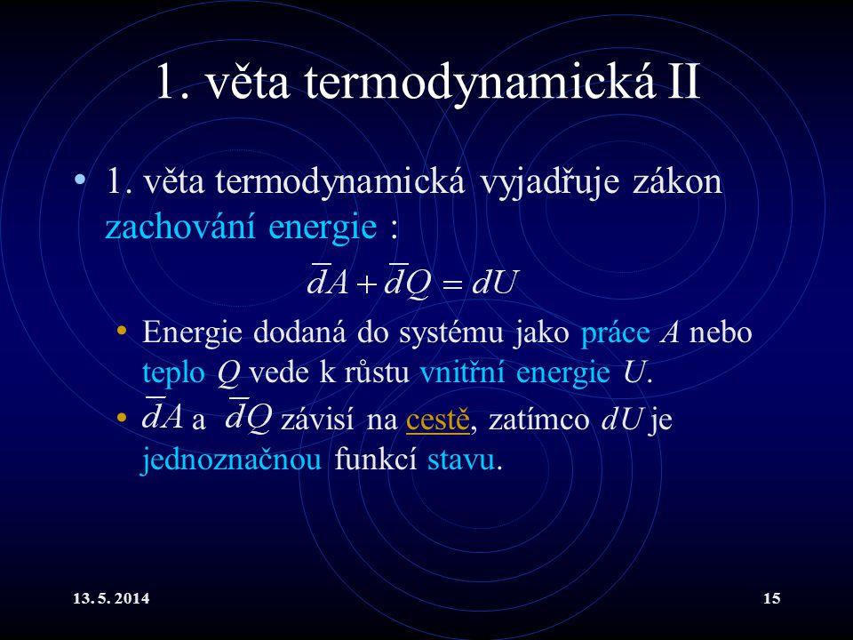 13.5. 201416 1. věta termodynamická III Uvažujeme-li pouze objemovou práci, lze 1.