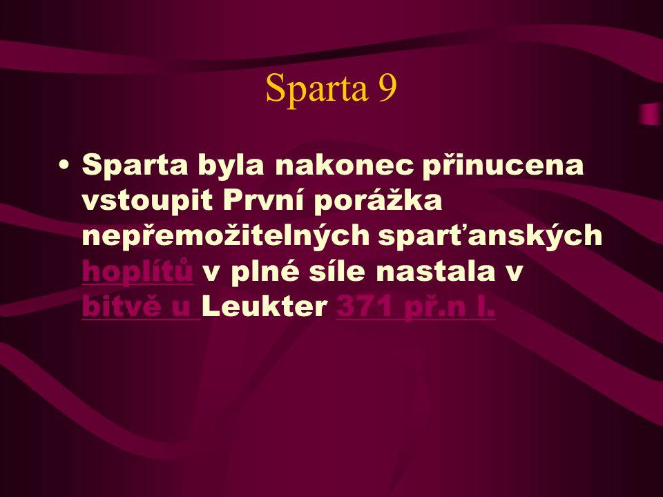 Sparta 9 Sparta byla nakonec přinucena vstoupit První porážka nepřemožitelných sparťanských hoplítů v plné síle nastala v bitvě u Leukter 371 př.n l.