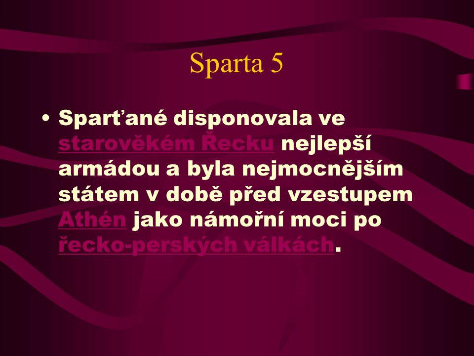 Sparta 5 Sparťané disponovala ve starověkém Řecku nejlepší armádou a byla nejmocnějším státem v době před vzestupem Athén jako námořní moci po řecko-perských válkách.