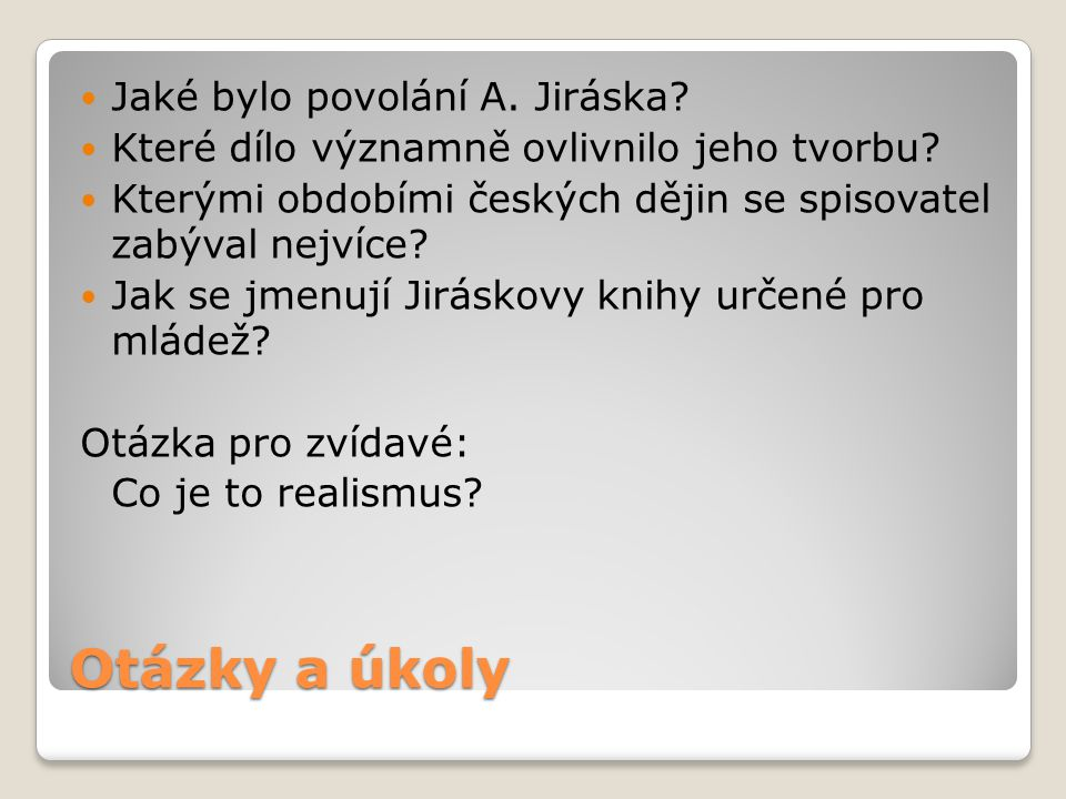 Použité materiály http://cs.wikipedia.org/wiki/Alois_Jir%C3%A1sek Dušan Karpatský: Malý labyrint literatury, Praha 1997.