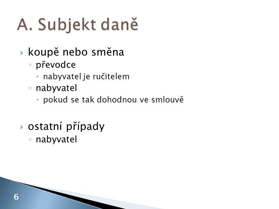  úplatné nabytí vlastnického práva k taxativně vyjmenovaným nemovitým věcem nacházejícím se na území České republiky  také nabytí na základě ◦ zajišťovacího převodu práva ◦ úplatného postoupení pohledávky zajištěné zajišťovacím převodem práva  fikce nabytí vlastnického práva  definice úplaty  vyloučení z předmětu 7