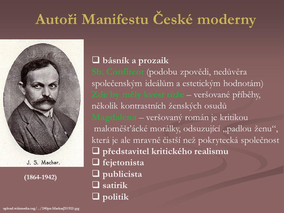 Autoři Manifestu České moderny upload.wikimedia.org/.../240px-MacharJS1923.jpg (1864-1942)  básník a prozaik Sb.