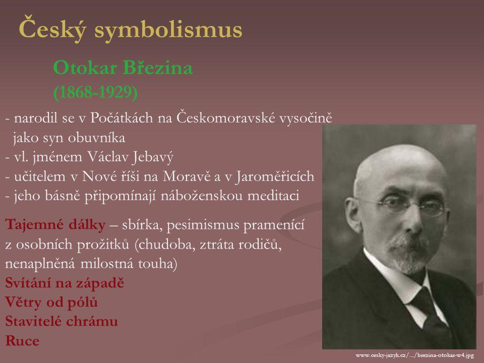 Český symbolismus Otokar Březina (1868-1929) - narodil se v Počátkách na Českomoravské vysočině jako syn obuvníka - vl.