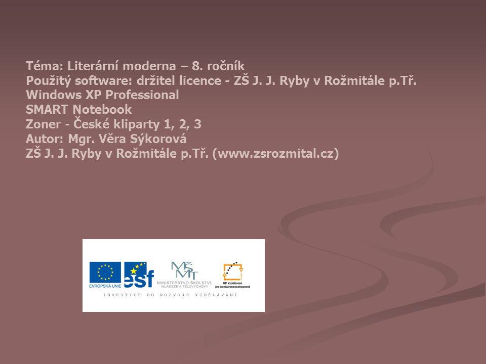 Téma: Literární moderna – 8.ročník Použitý software: držitel licence - ZŠ J.