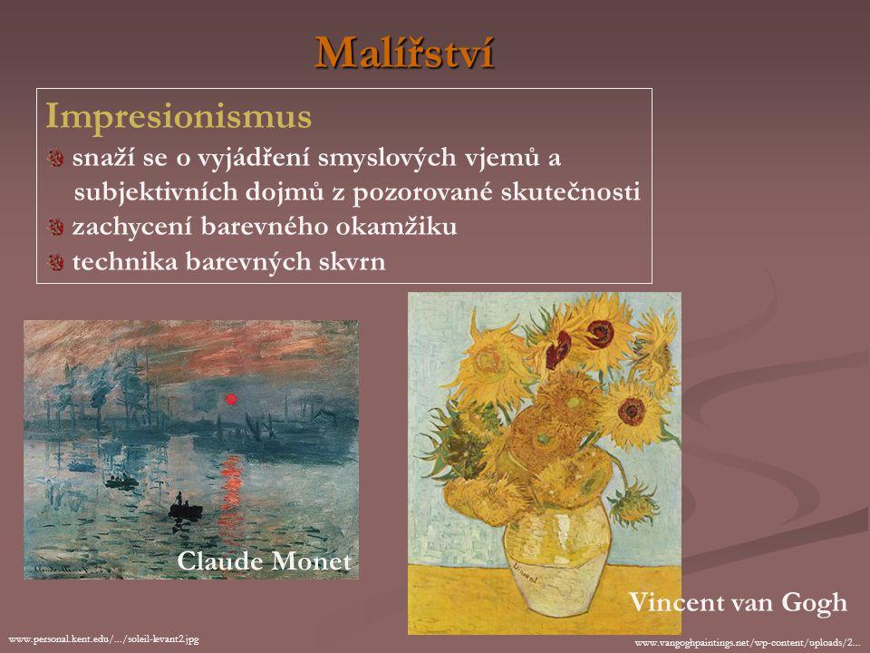 Malířství Impresionismus snaží se o vyjádření smyslových vjemů a subjektivních dojmů z pozorované skutečnosti zachycení barevného okamžiku technika barevných skvrn www.personal.kent.edu/.../soleil-levant2.jpg Claude Monet www.vangoghpaintings.net/wp-content/uploads/2...