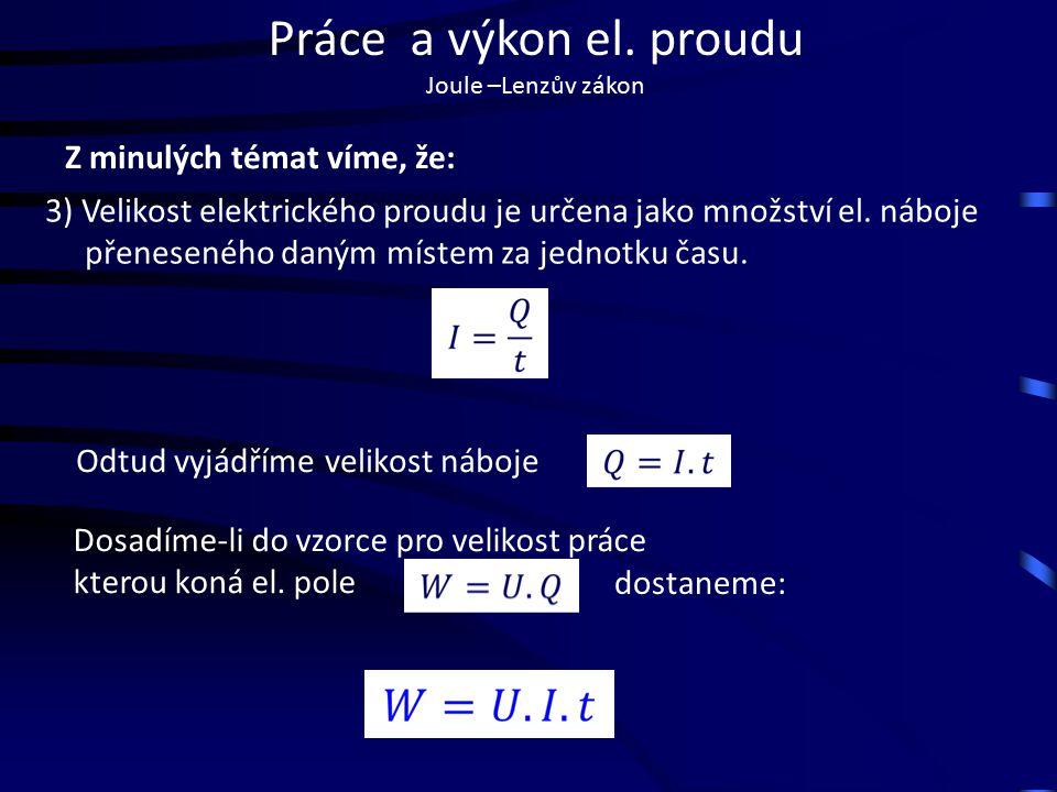Práce a výkon el.proudu Joule –Lenzův zákon Práce el.