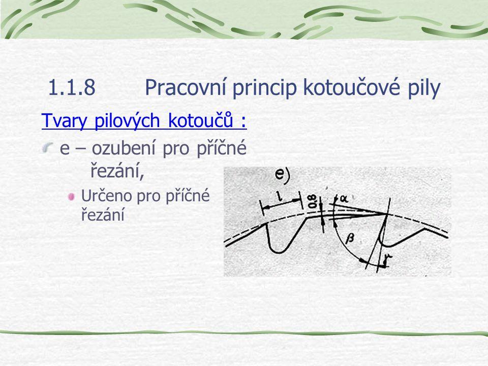 1.1.8Pracovní princip kotoučové pily Tvary pilových kotoučů : e – ozubení pro příčné řezání, Určeno pro příčné řezání
