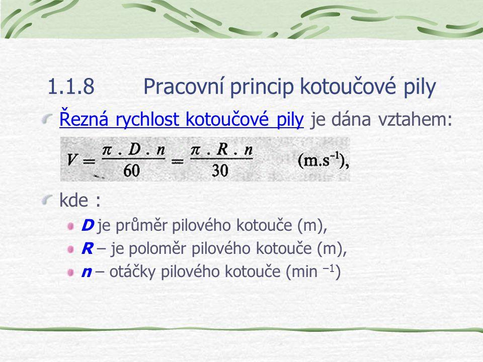 1.1.8Pracovní princip kotoučové pily Řezná rychlost kotoučové pily je dána vztahem: kde : D je průměr pilového kotouče (m), R – je poloměr pilového kotouče (m), n – otáčky pilového kotouče (min –1 )