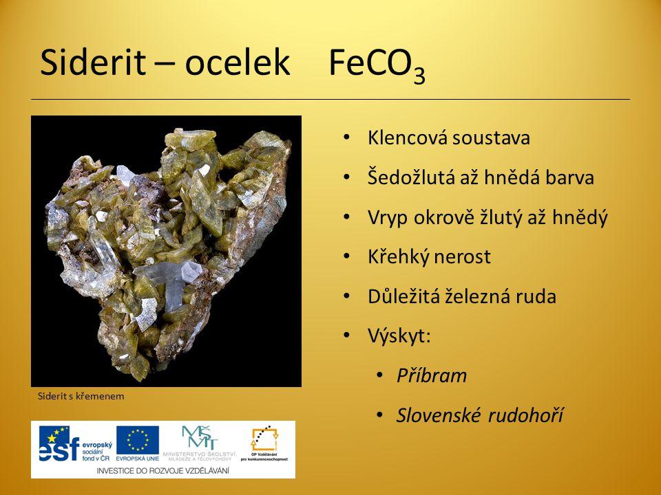 Magnezit MgCO 3 Klencová soustava nebo celistvý v zrnitých agregátech Převažuje světle šedá barva Bílý vryp Výroba ohnivzdorných cihel Naleziště: Rakousko Slovenské rudohoří Magnezit