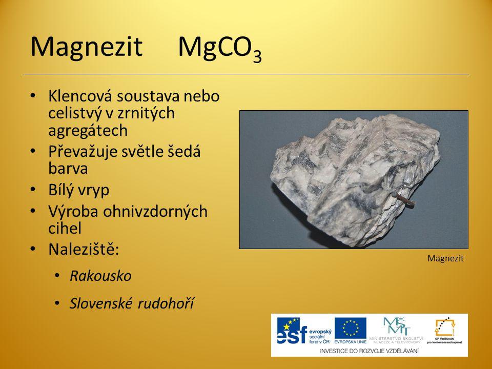 Dolomit CaMg(CO 3 ) 2 Klencová soustava nebo celistvé zrnité agregáty Podobný kalcitu Hlavní součást horniny dolomit Výroba cementu a žáruvzdorných materiálů Hnojivo Dolomit