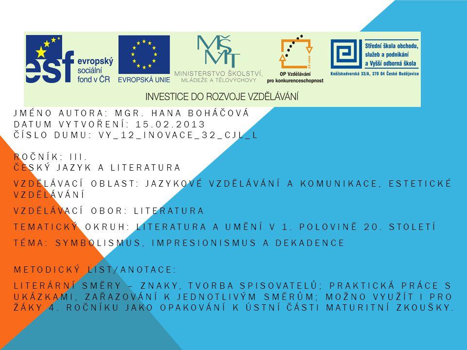 IMPRESIONISMUS SYMBOLISMUS DEKADENCE (ČESKÁ LITERATURA) Umělecké směry na přelomu 19.