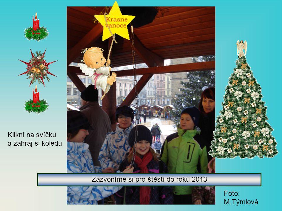 Zazvoníme si pro štěstí do roku 2013 Foto: M.Týmlová Klikni na svíčku a zahraj si koledu