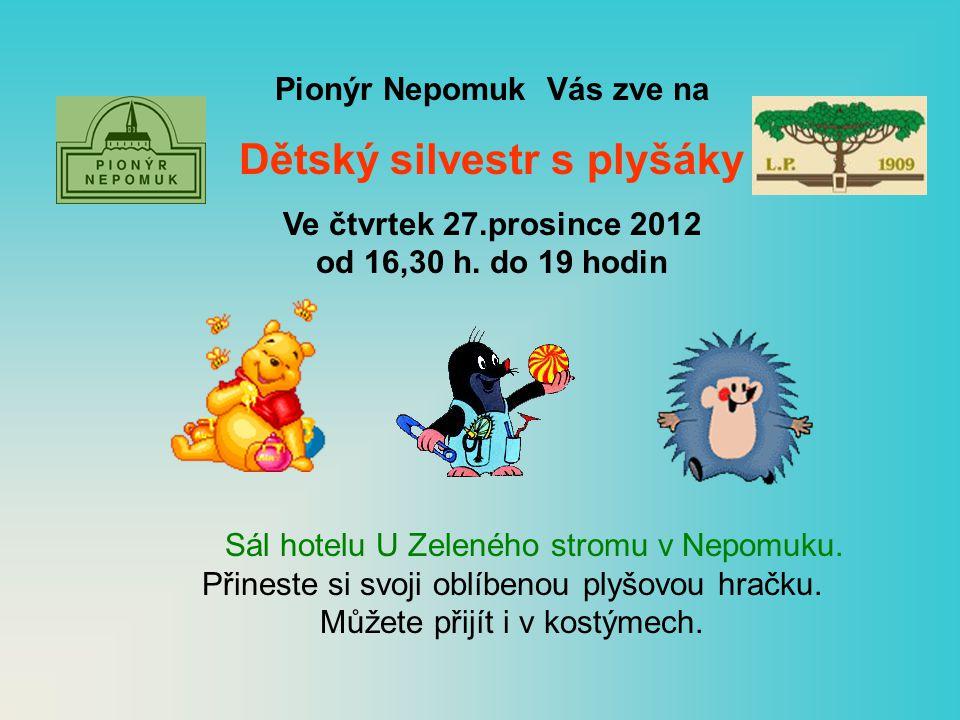 Pionýr Nepomuk Vás zve na Dětský silvestr s plyšáky Ve čtvrtek 27.prosince 2012 od 16,30 h.